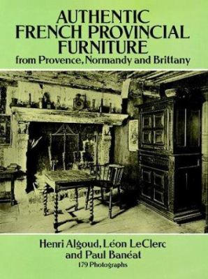 Authentic French Provincial Furniture from Provence, Normandy and Brittany: 124 Photographic Plates 9780486275352