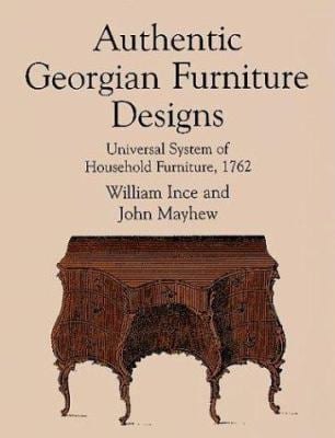 Authentic Georgian Furniture Designs: Universal System of Household Furniture, 1762 9780486402956