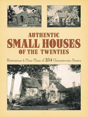 Authentic Small Houses of the Twenties: Illustrations and Floor Plans of 254 Characteristic Homes 9780486254067