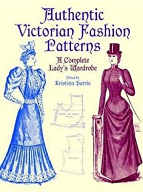 Authentic Victorian Fashion Patterns: A Complete Lady's Wardrobe 9780486407210