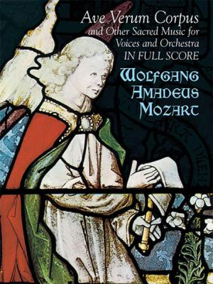 Ave Verum Corpus: And Other Sacred Music for Voices and Orchestra in Full Score 9780486431260