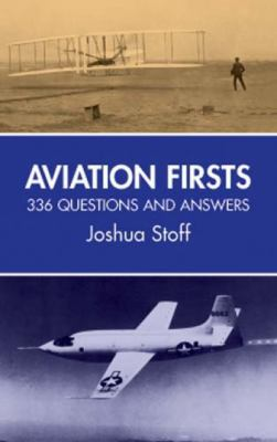 Aviation Firsts: 336 Questions and Answers 9780486412450