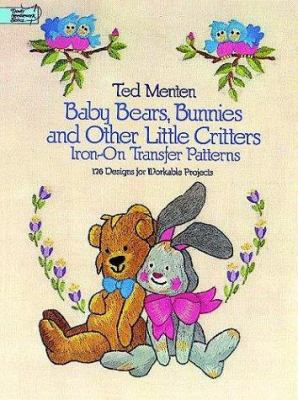 Baby Bears, Bunnies, and Other Little Critters Iron-On Transfer Patterns: 176 Designs for Workable Projects 9780486247823