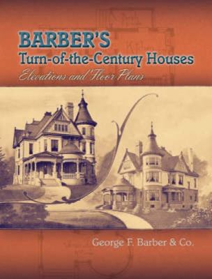 Barber's Turn-Of-The-Century Houses: Elevations and Floor Plans 9780486465272