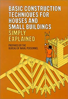 Basic Construction Techniques for Houses and Small Buildings Simply Explained 9780486202426