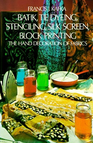 Batik, Tie Dyeing, Stenciling, Silk Screen, Block Printing: The Hand Decoration of Fabrics 9780486214016