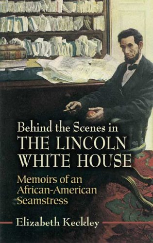 Behind the Scenes in the Lincoln White House: Memoirs of an African-American Seamstress 9780486451220