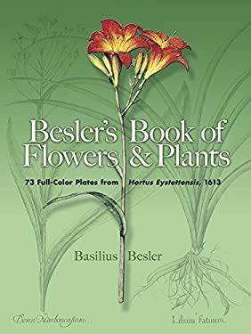 Besler's Book of Flowers & Plants: 73 Full-Color Plates from Hortus Eystettensis, 1613 9780486460055