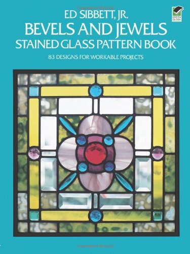 Bevels and Jewels Stained Glass Pattern Book: 83 Designs for Workable Projects 9780486248448
