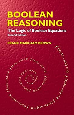 Boolean Reasoning: The Logic of Boolean Equations - 2nd Edition