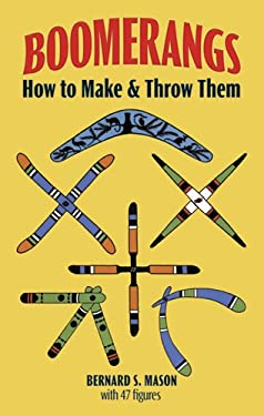Boomerangs: How to Make and Throw Them 9780486230283