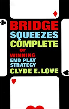 Bridge Squeezes Complete: Or, Winning End Play Strategy 9780486219684