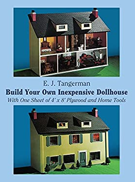 Build Your Own Inexpensive Dollhouse: With One Sheet of 4'x 8' Plywood and Home Tools 9780486234939