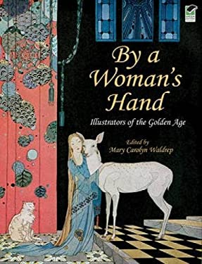 By a Woman's Hand: Illustrators of the Golden Age 9780486472522