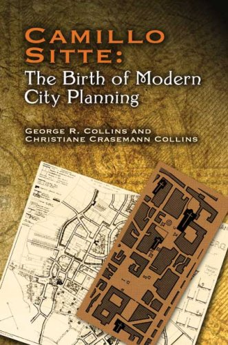 Camillo Sitte: The Birth of Modern City Planning: With a Translation of the 1889 Austrian Edition of His City Planning According to Artistic Principle 9780486451183