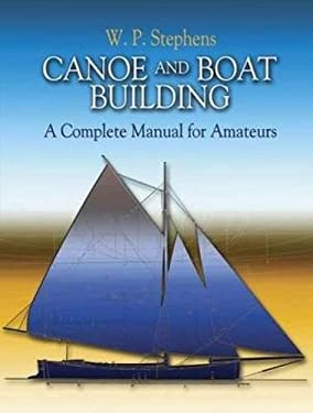 Canoe and Boat Building: A Complete Manual for Amateurs 9780486447742