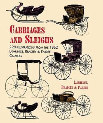 Carriages and Sleighs: 228 Illustrations from the 1862 Lawrence, Bradley & Pardee Catalog 9780486402192