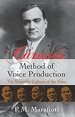 Caruso's Method of Voice Production Caruso's Method of Voice Production: The Scientific Culture of the Voice the Scientific Culture of the Voice 9780486241807