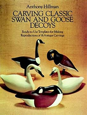 Carving Classic Swan and Goose Decoys: Ready-To-Use Templates for Making Reproductions of 16 Antique Carvings 9780486255224