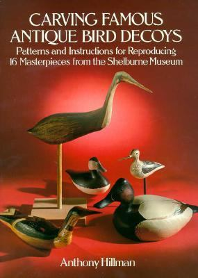 Carving Famous Antique Bird Decoys: Patterns and Instructions for Reproducing 16 Masterpieces from the Shelburne Museum 9780486257990