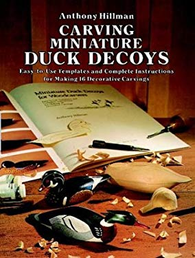 Carving Miniature Duck Decoys: Easy-To-Use Templates and Complete Instructions for Making 16 Decorative Carvings 9780486249360