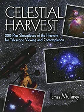 Celestial Harvest: 300-Plus Showpieces of the Heavens for Telescope Viewing and Contemplation 9780486425542