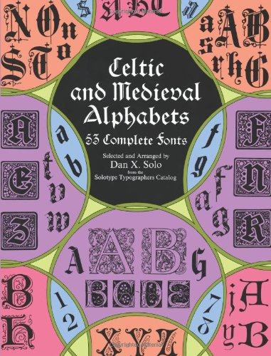 Celtic and Medieval Alphabets: 53 Complete Fonts 9780486400334