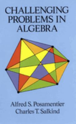 Challenging problems in algebra Alfred S. Posamentier, Charles T. Salkind