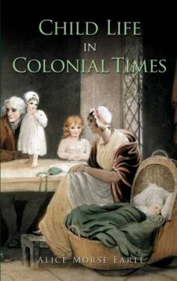 Child Life in Colonial Times 9780486471914