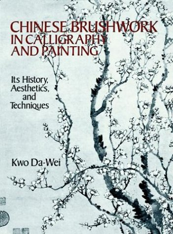 Chinese Brushwork in Calligraphy and Painting: Its History, Aesthetics, and Techniques 9780486264813