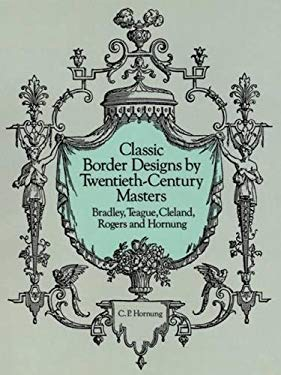 Classic Border Designs by Twentieth-Century Masters: Bradley, Teague, Cleland, Rogers and Hornung 9780486285184