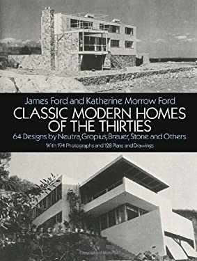 Classic Modern Homes of the Thirties: 64 Designs by Neutra, Gropius, Breuer, Stone and Others