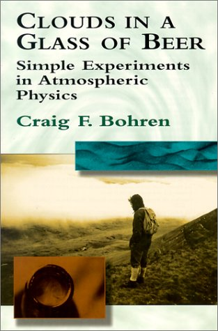 Clouds in a Glass of Beer: Simple Experiments in Atmospheric Physics 9780486417387