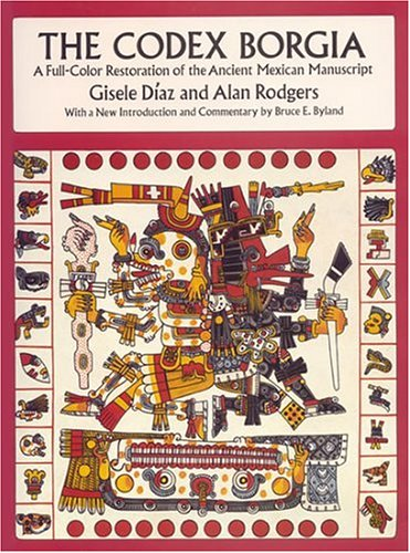 The Codex Borgia Codex Borgia: A Full-Color Restoration of the Ancient Mexican Manuscript a Full-Color Restoration of the Ancient Mexican Manuscript 9780486275697