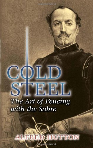 Cold Steel: The Art of Fencing with the Sabre 9780486449319
