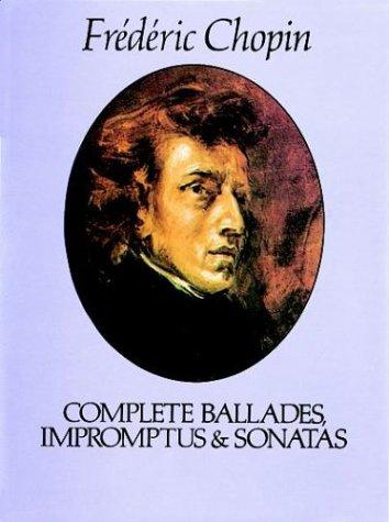 Complete Ballades, Impromptus and Sonatas 9780486241647