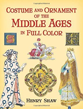 Costume and Ornament of the Middle Ages in Full Color 9780486447650