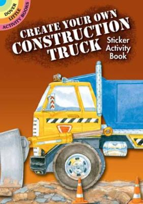 Create Your Own Construction Truck Sticker Activity Book 9780486472324
