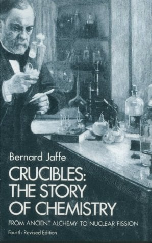 Crucibles: The Story of Chemistry from Ancient Alchemy to Nuclear Fission 9780486233420