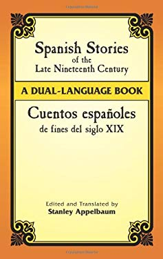 Cuentos Espanoles de Fines del Siglo XIX: A Dual-Language Book = Spanish Stories of the Late Nineteenth Century 9780486445052