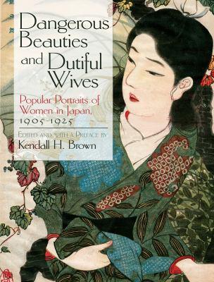 Dangerous Beauties and Dutiful Wives: Popular Portraits of Women in Japan, 1905-1925 9780486476391
