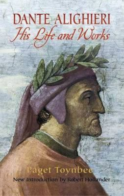 Dante Alighieri: His Life and Works 9780486443409
