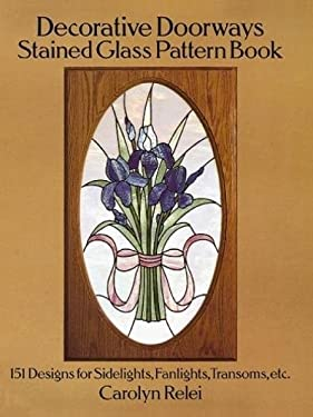 Decorative Doorways Stained Glass Pattern Book: 151 Designs for Sidelights, Fanlights, Transoms, Etc. 9780486264943