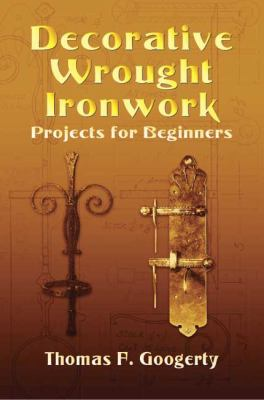 Decorative Wrought Ironwork: Projects for Beginners 9780486443461