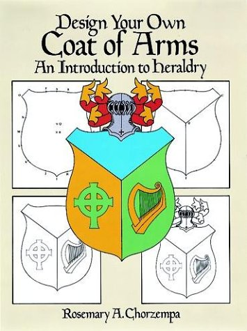 Design Your Own Coat of Arms: An Introduction to Heraldry 9780486249933