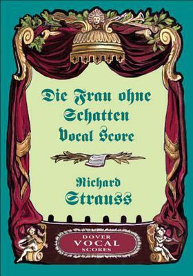 Die Frau Ohne Schatten: Vocal Score 9780486431277