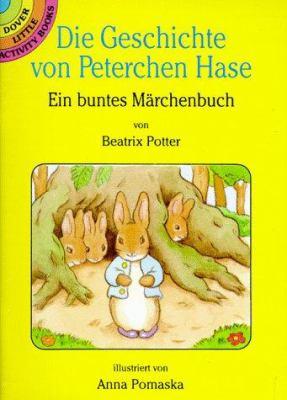 Die Geschichte Von Peterchen Hase: Ein Buntes Marchenbuch/Von Beatrix Potter 9780486285573