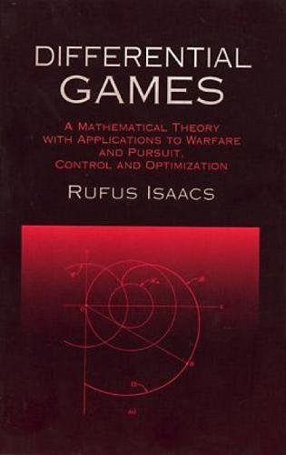 Differential Games: A Mathematical Theory with Applications to Warfare and Pursuit, Control and Optimization 9780486406824