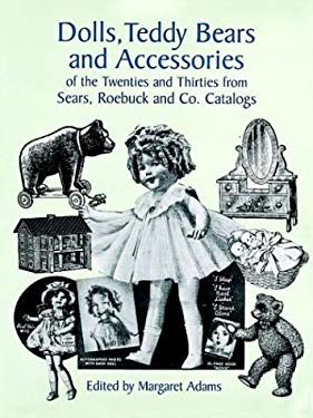 Dolls, Teddy Bears and Accessories of the Twenties and Thirties: From Sears, Roebuck and Co. Catalogs 9780486251073