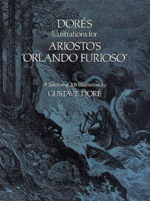 """Dore's Illustrations for Ariosto's """"Orlando Furioso"""" Dore's Illustrations for Ariosto's """"Orlando Furioso"""": A Selection of 208 Illustrations a Selectio"""